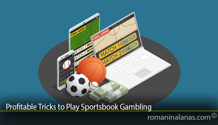 Profitable Tricks to Play Sportsbook Gambling